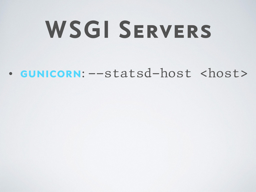 WSGI Servers • gunicorn: --statsd-host <host>