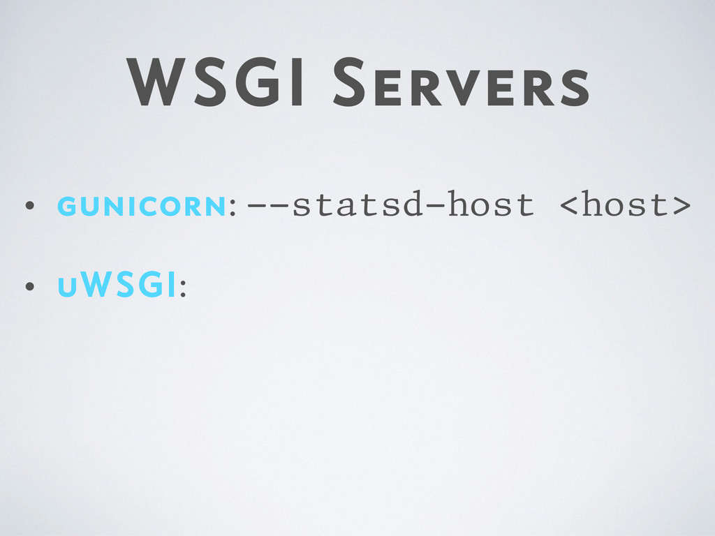 WSGI Servers • gunicorn: --statsd-host <host> •...