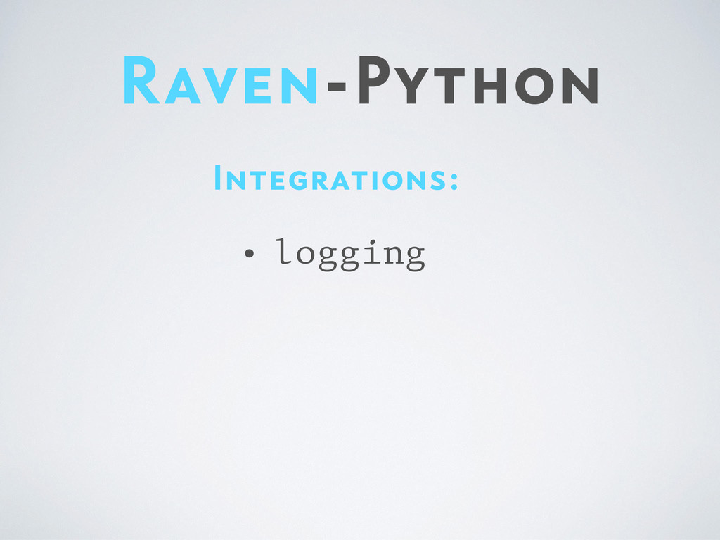 Raven-Python Integrations: • logging