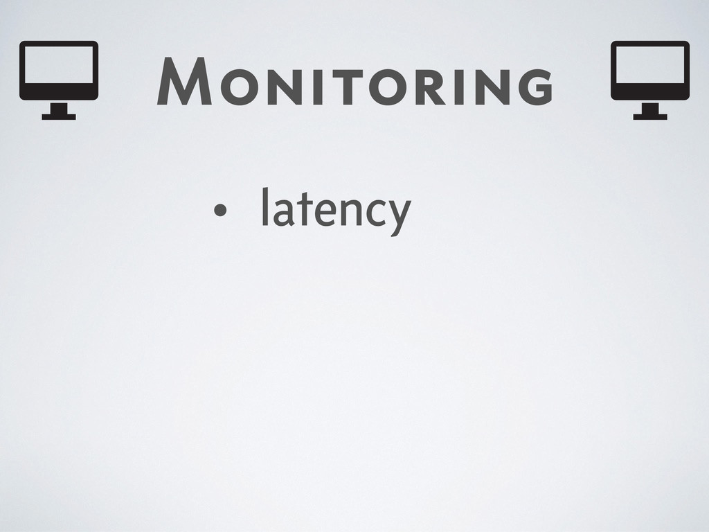 Monitoring • latency