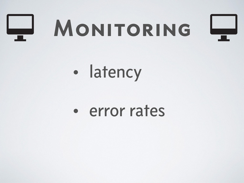 Monitoring • latency • error rates