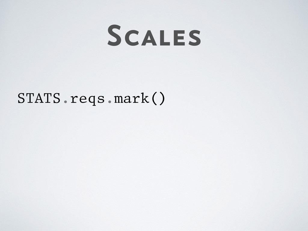 Scales STATS.reqs.mark()