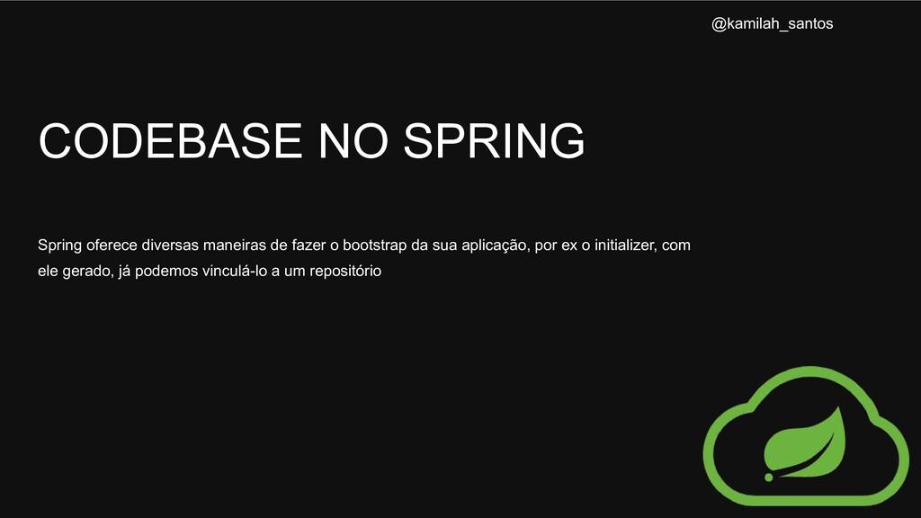 CODEBASE NO SPRING Spring oferece diversas mane...