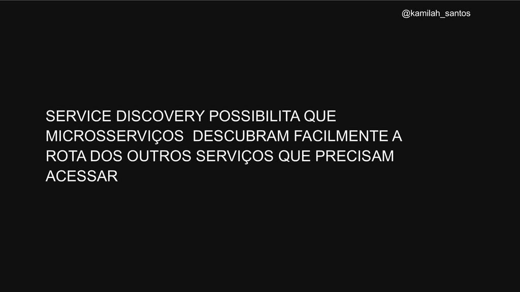 SERVICE DISCOVERY POSSIBILITA QUE MICROSSERVIÇO...