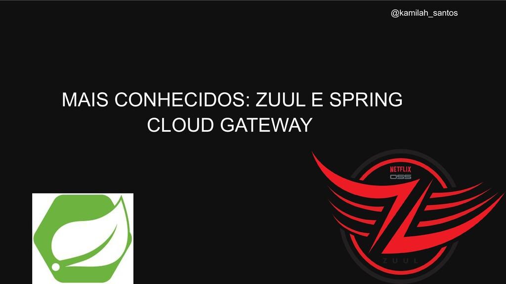 MAIS CONHECIDOS: ZUUL E SPRING CLOUD GATEWAY @k...