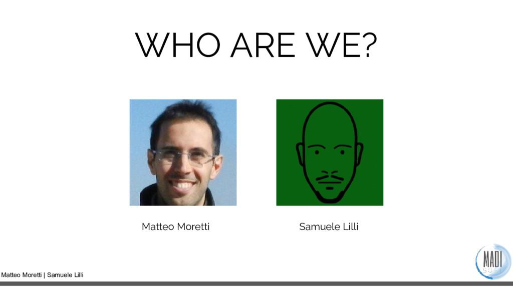 Matteo Moretti | Samuele Lilli WHO ARE WE? Matt...