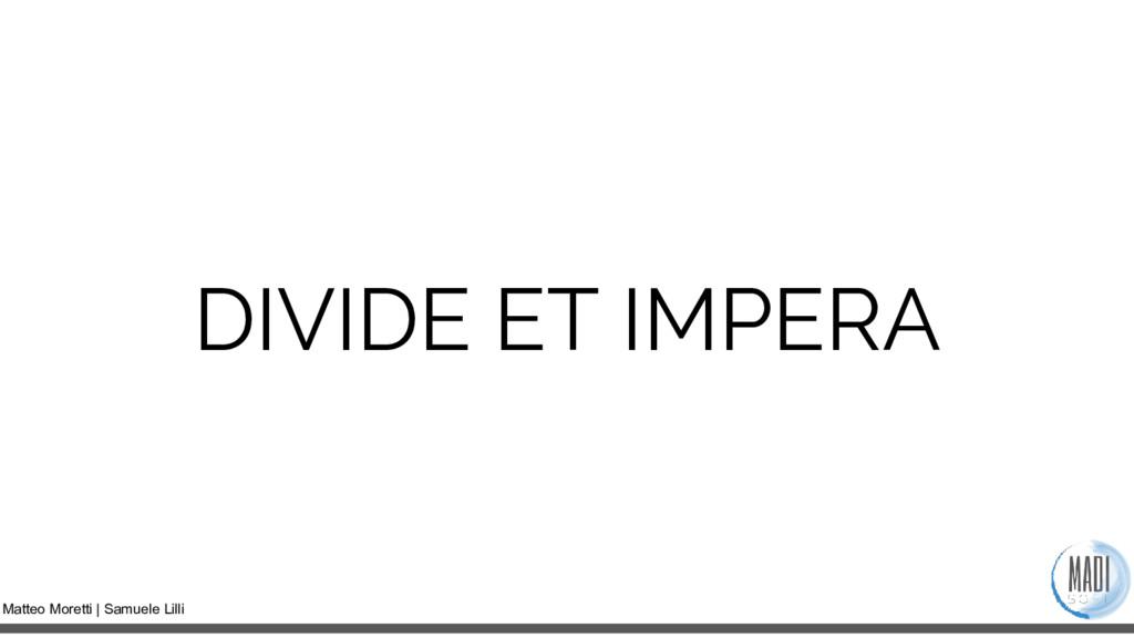 Matteo Moretti | Samuele Lilli DIVIDE ET IMPERA
