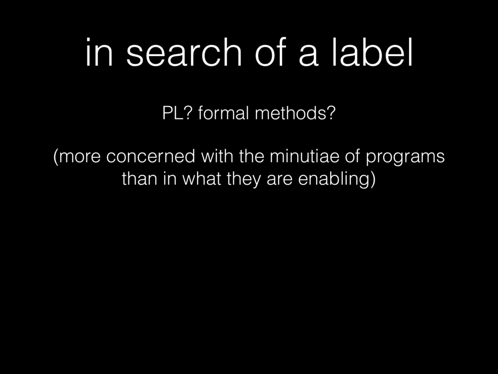in search of a label PL? formal methods? (more ...