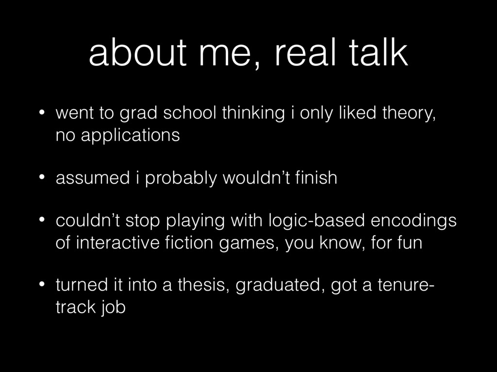 about me, real talk • went to grad school think...