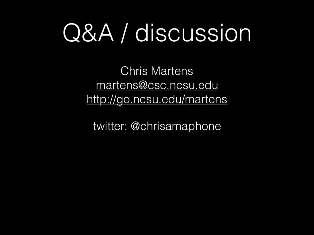 Q&A / discussion Chris Martens martens@csc.ncs...
