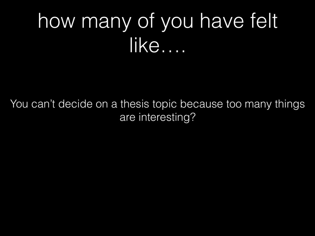 how many of you have felt like…. You can't deci...