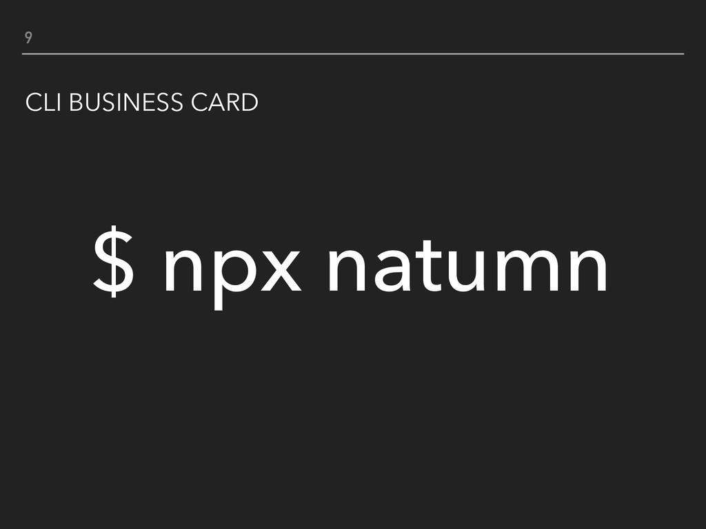 9 CLI BUSINESS CARD $ npx natumn
