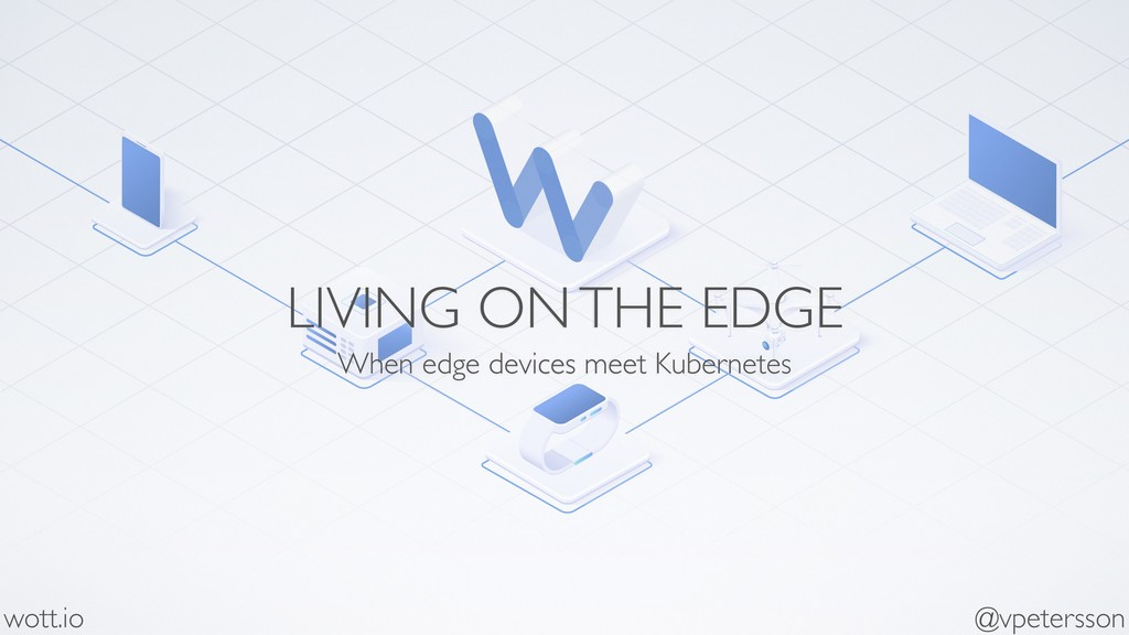 LIVING ON THE EDGE When edge devices meet Kuber...