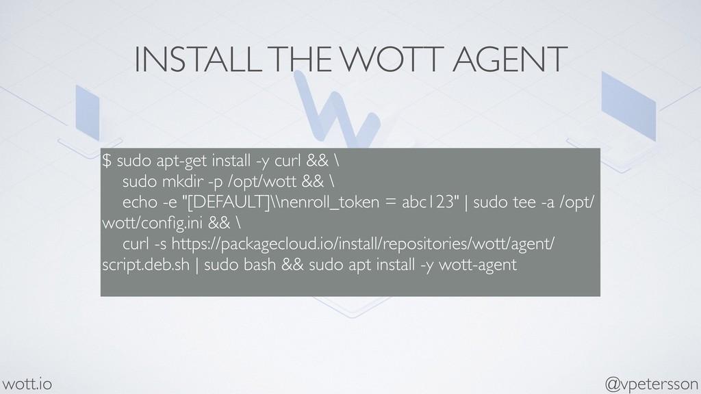 INSTALL THE WOTT AGENT $ sudo apt-get install -...
