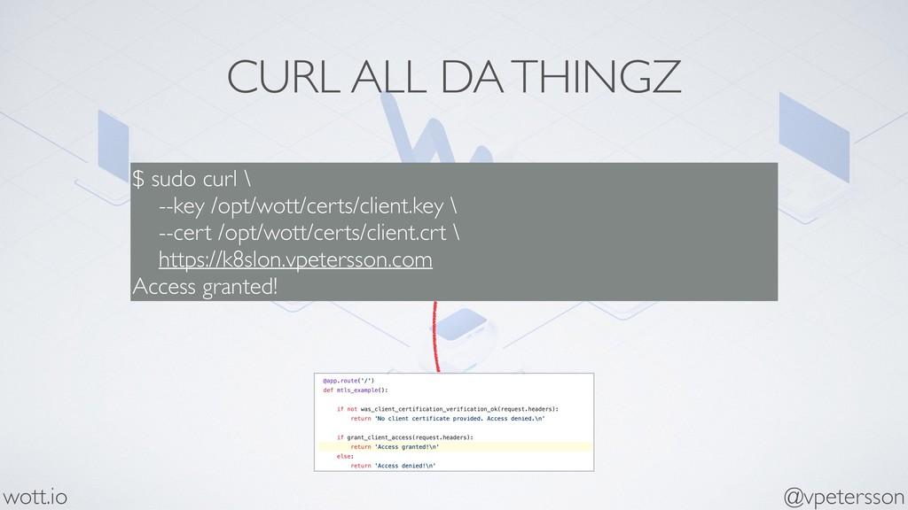 CURL ALL DA THINGZ $ sudo curl \ --key /opt/wo...
