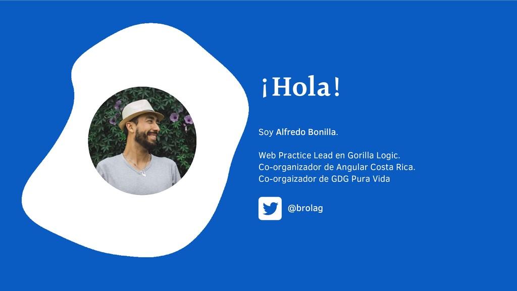 Soy Alfredo Bonilla. Web Practice Lead en Goril...