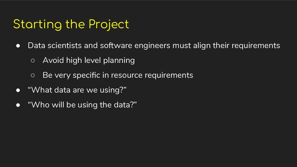 Starting the Project ● Data scientists and soft...