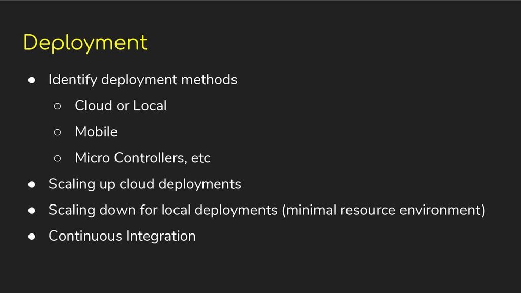 Deployment ● Identify deployment methods ○ Clou...