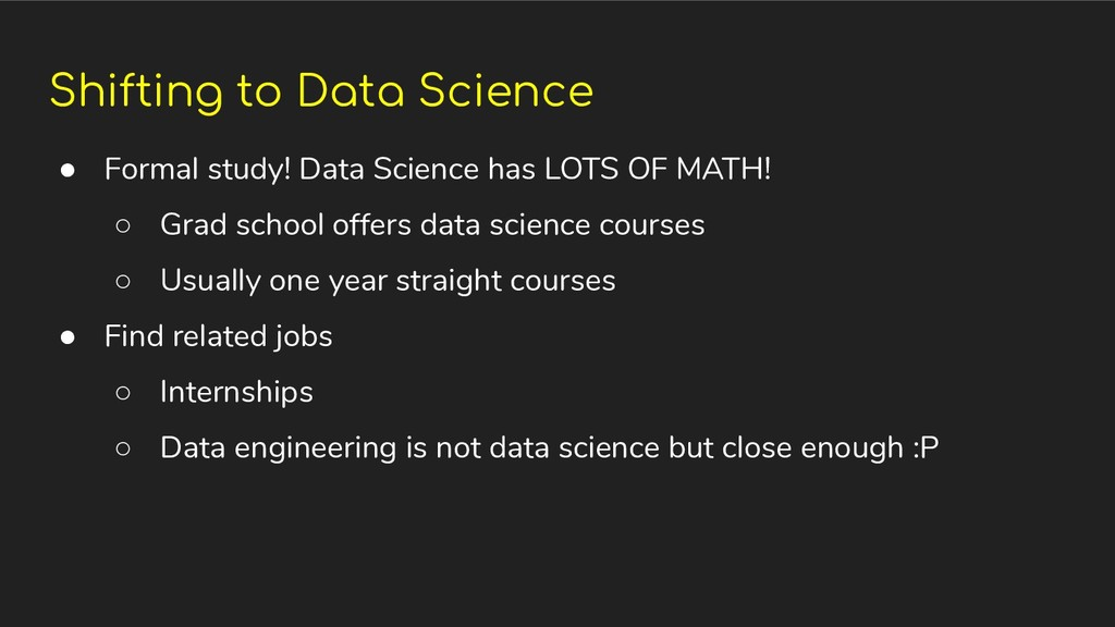 Shifting to Data Science ● Formal study! Data S...
