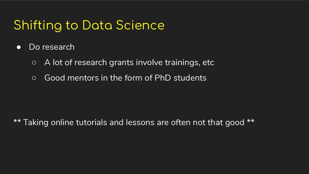 Shifting to Data Science ● Do research ○ A lot ...
