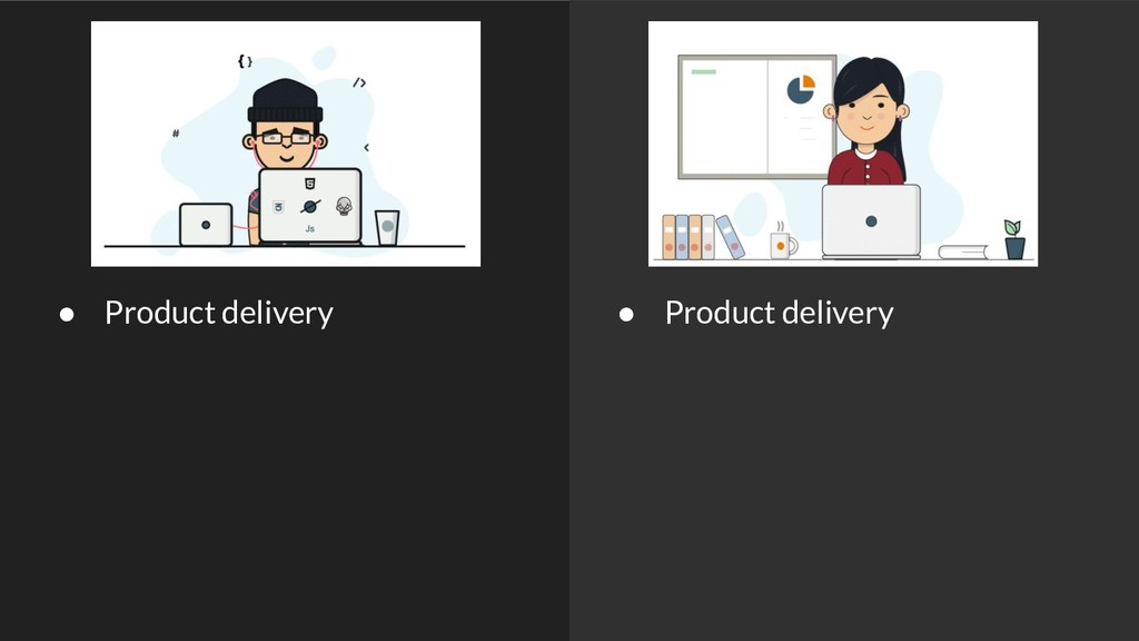 ● Product delivery ● Product delivery