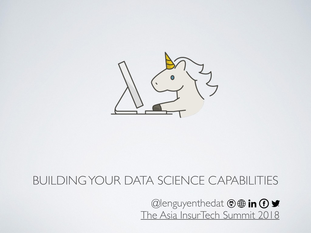 BUILDING YOUR DATA SCIENCE CAPABILITIES @lenguy...
