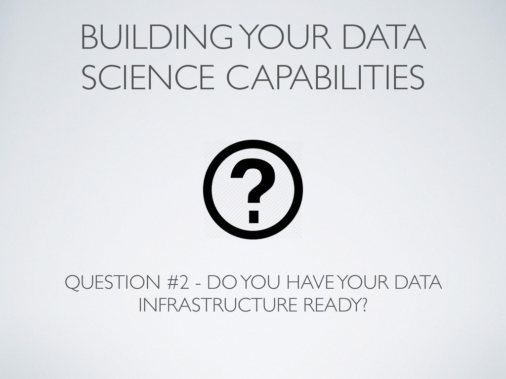 BUILDING YOUR DATA SCIENCE CAPABILITIES QUESTIO...