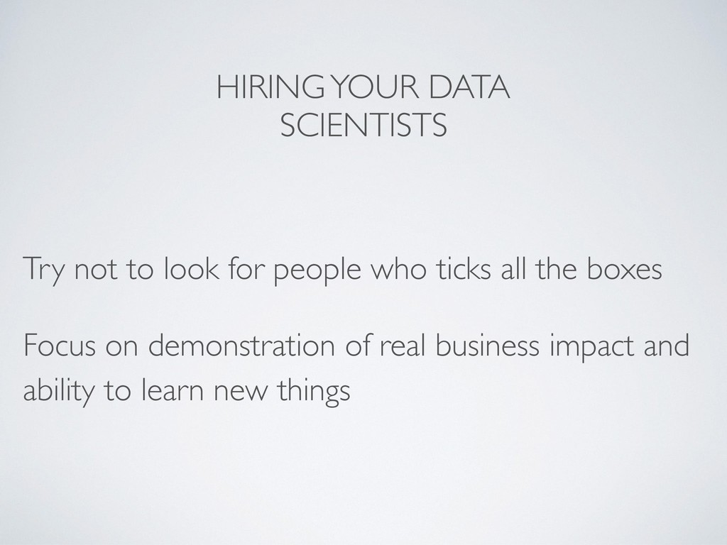 HIRING YOUR DATA SCIENTISTS Try not to look for...
