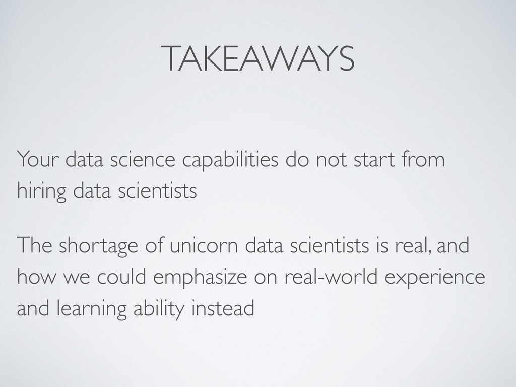TAKEAWAYS Your data science capabilities do not...