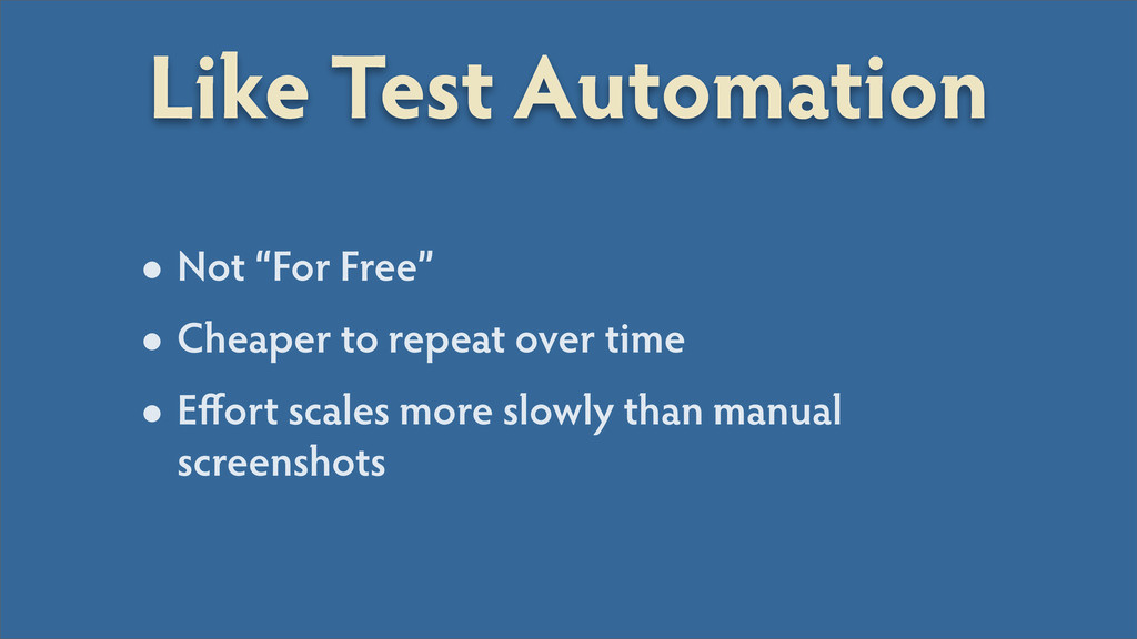 "Like Test Automation •Not ""For Free"" •Cheaper t..."