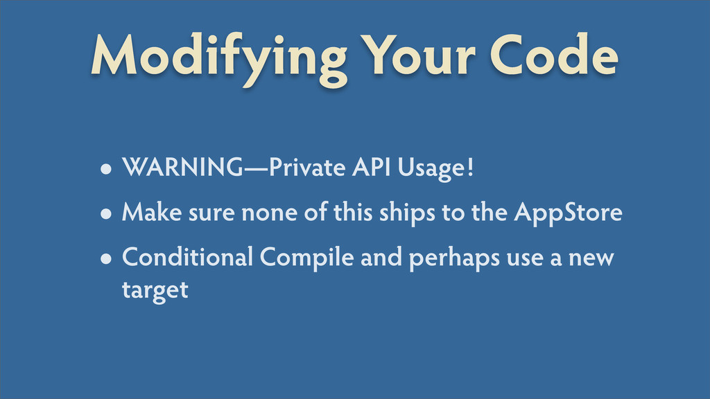 Modifying Your Code •WARNING Private API Usage!...