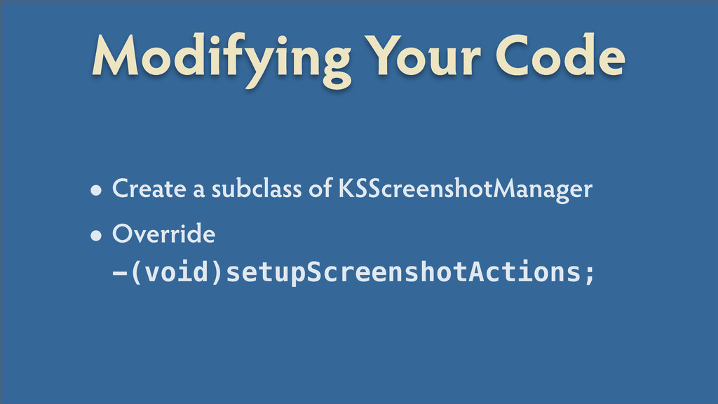 Modifying Your Code •Create a subclass of KSScr...