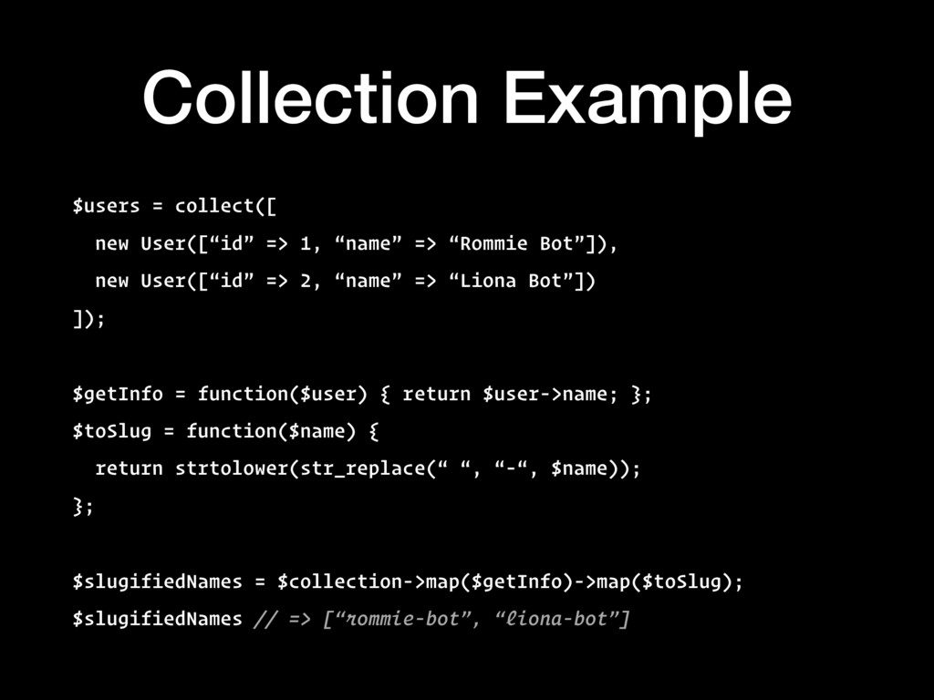 Collection Example $users = collect([ new User(...