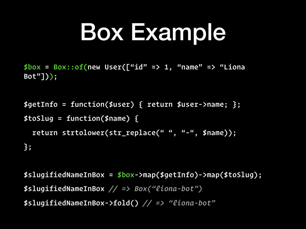 "Box Example $box = Box::of(new User([""id"" => 1,..."
