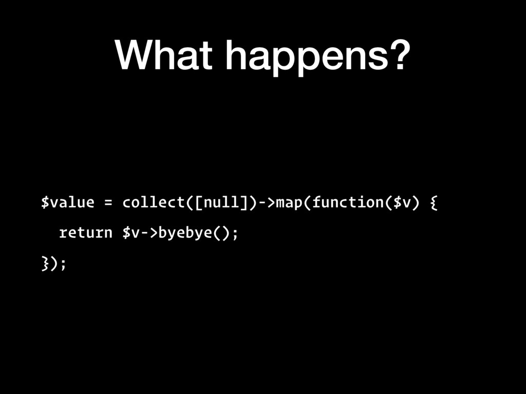 What happens? $value = collect([null])->map(fun...