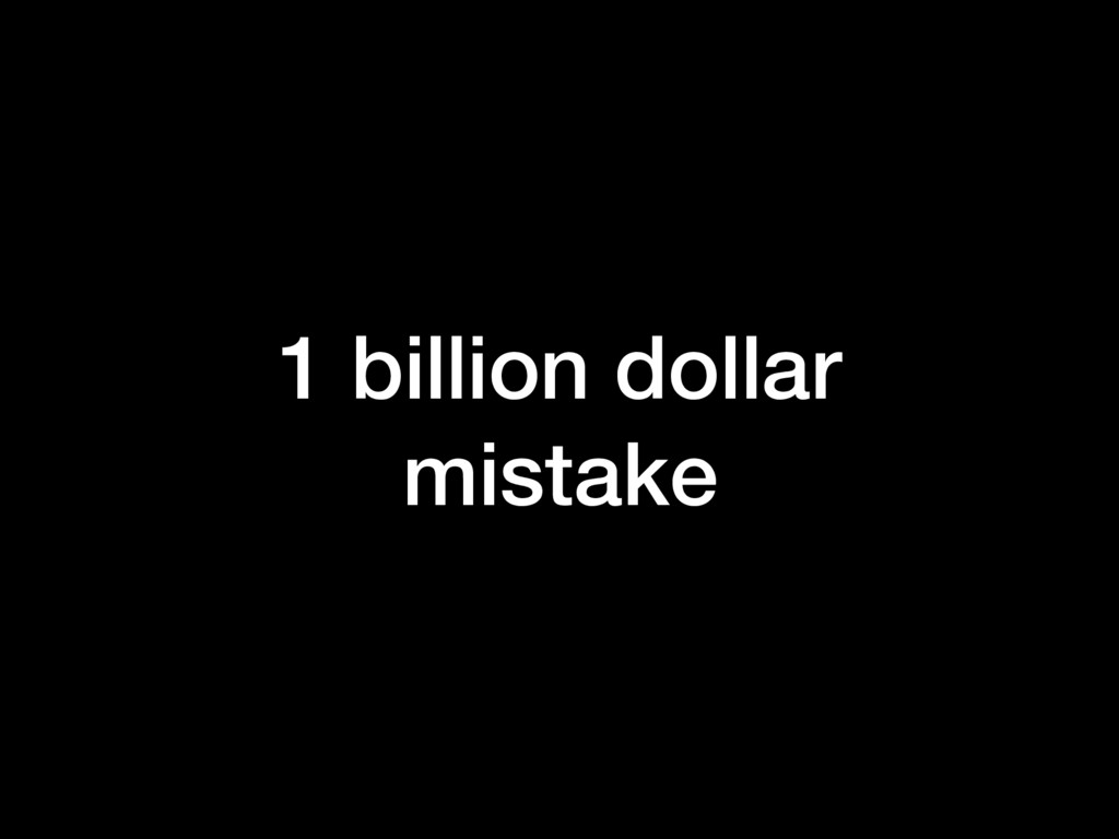 1 billion dollar mistake