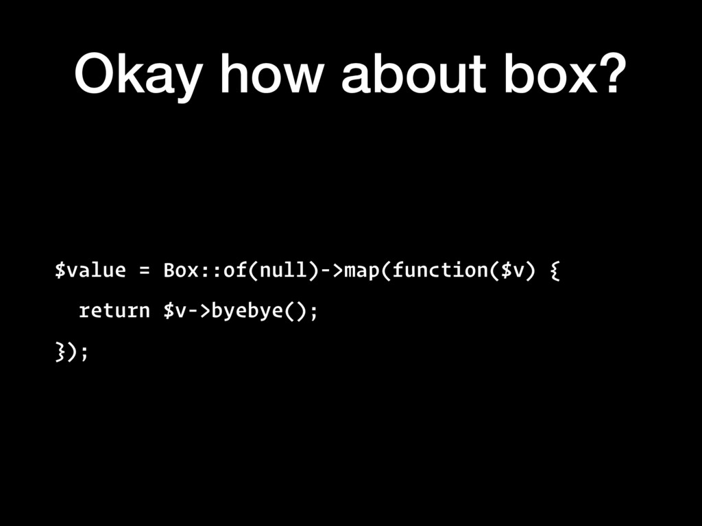 Okay how about box? $value = Box::of(null)->map...