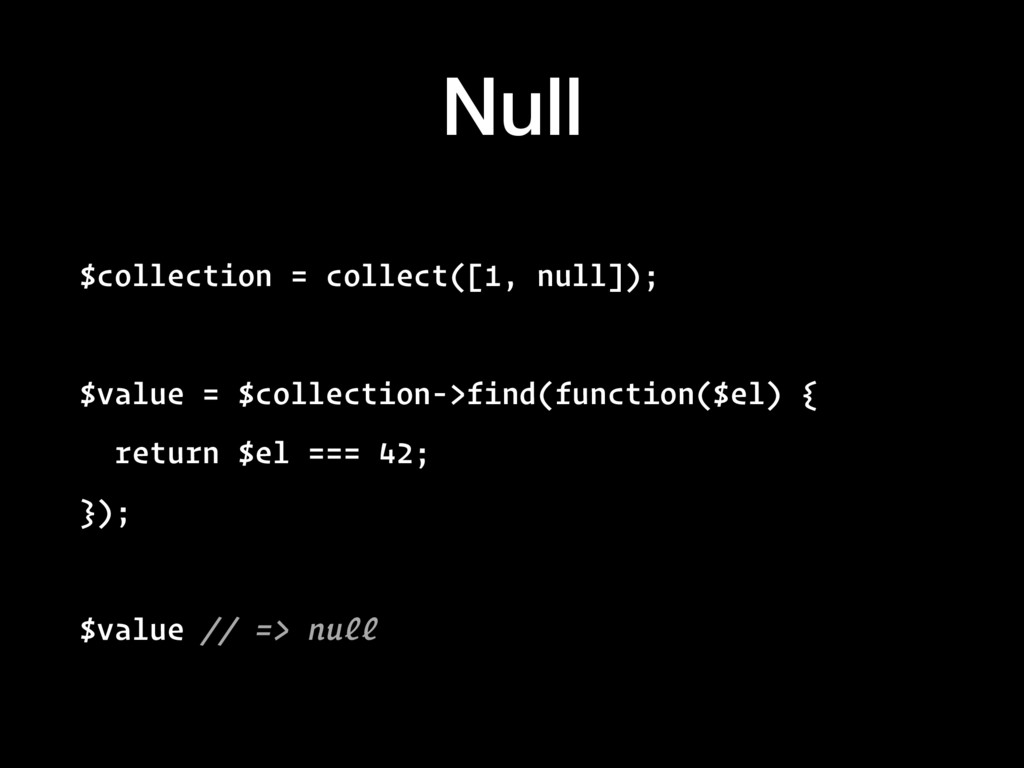 Null $collection = collect([1, null]); $value =...