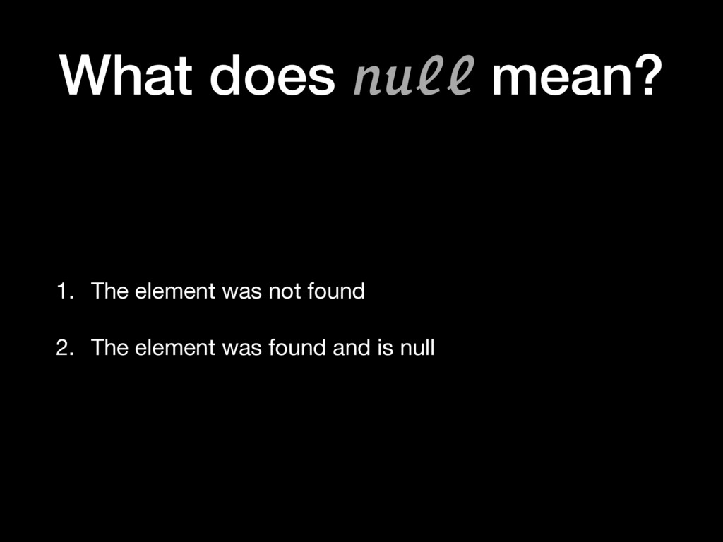 What does null mean? 1. The element was not fou...
