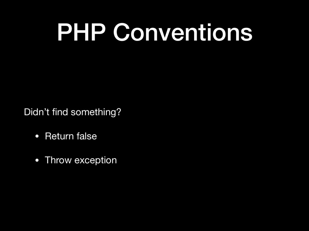 PHP Conventions Didn't find something?  • Return...