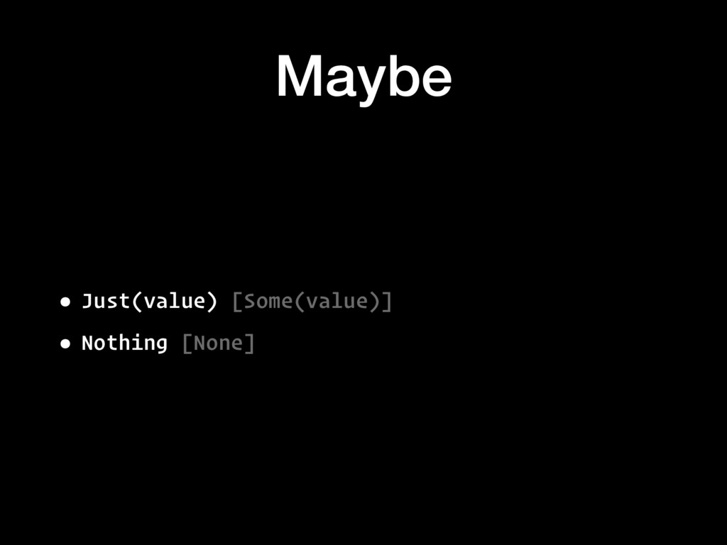 Maybe • Just(value) [Some(value)] • Nothing [No...