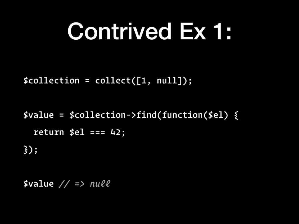Contrived Ex 1: $collection = collect([1, null]...