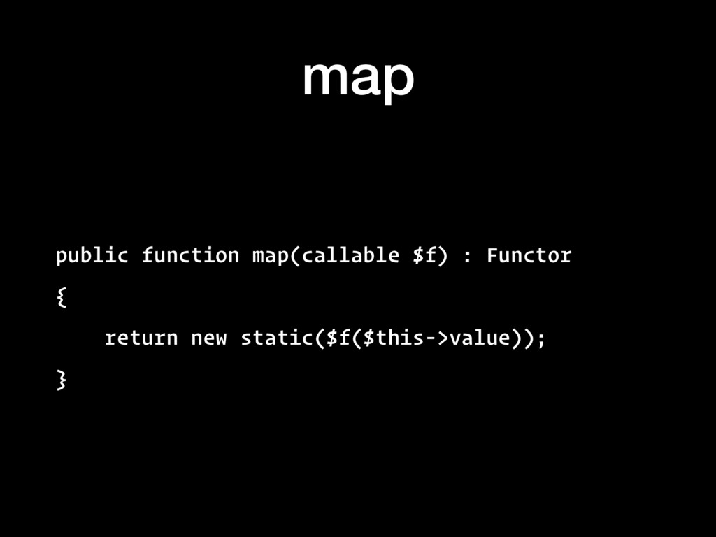 map public function map(callable $f) : Functor ...
