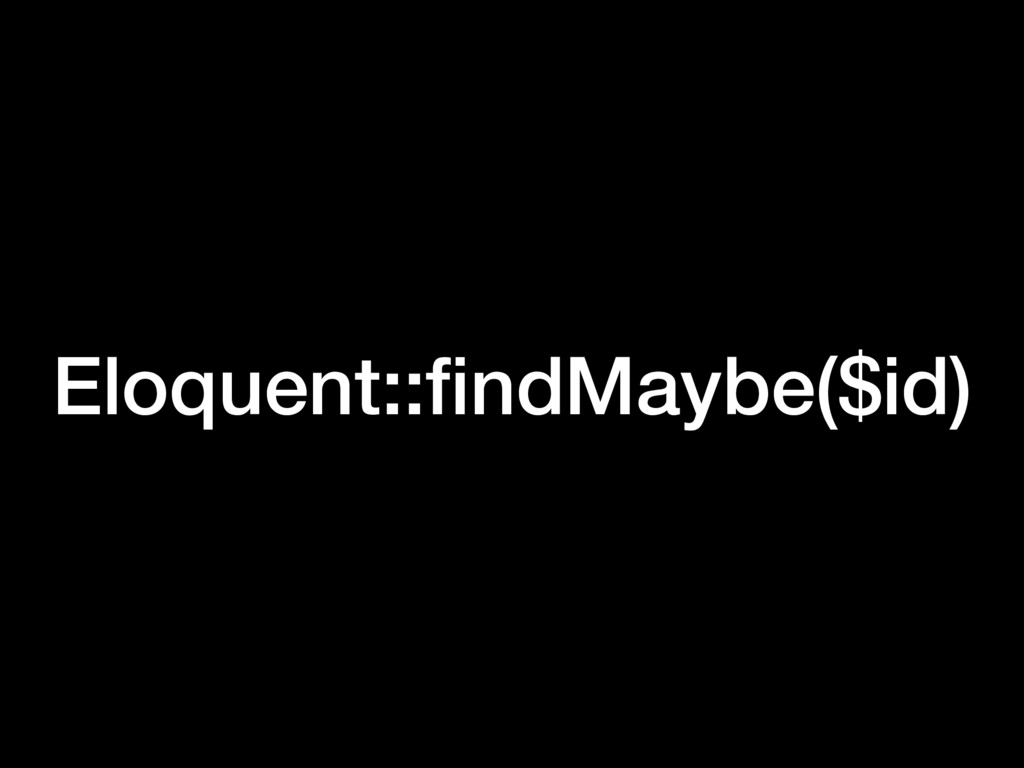 Eloquent::findMaybe($id)