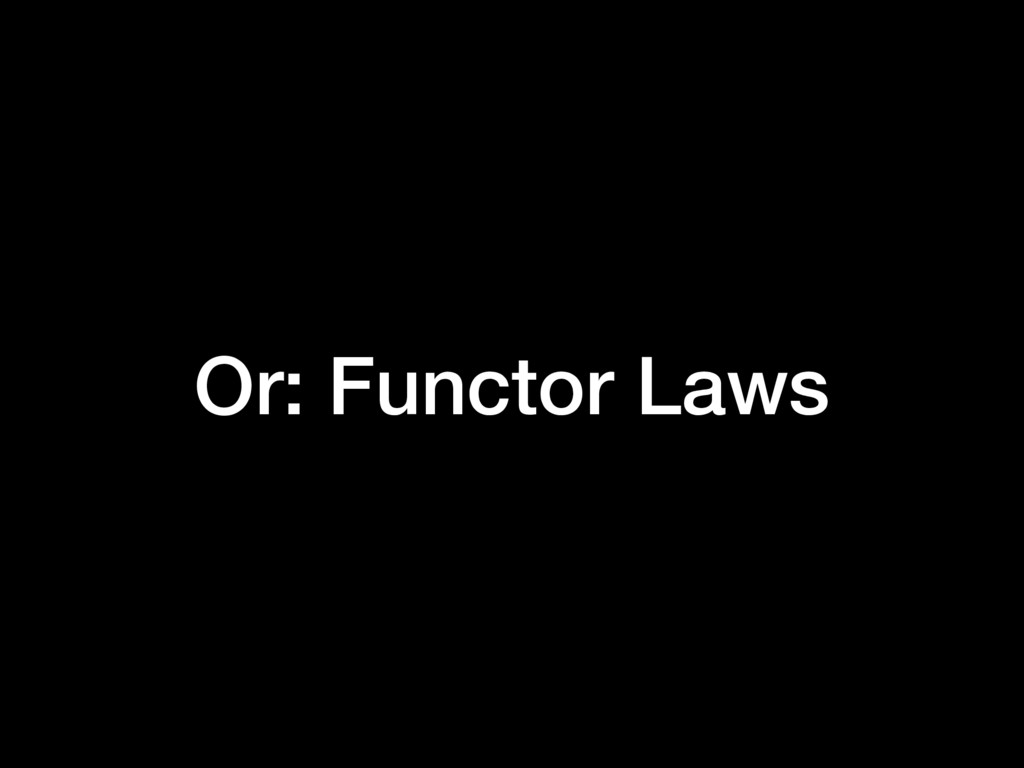 Or: Functor Laws