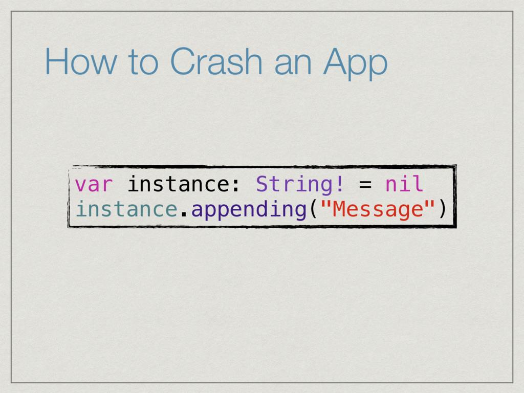 How to Crash an App var instance: String! = nil...