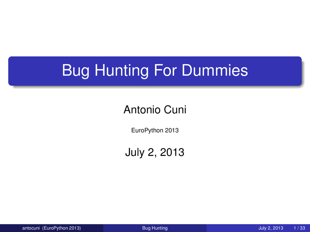 Bug Hunting For Dummies Antonio Cuni EuroPython...