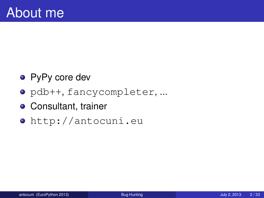 About me PyPy core dev pdb++, fancycompleter, ....