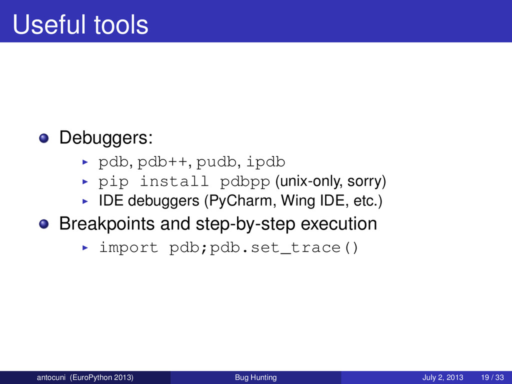Useful tools Debuggers: pdb, pdb++, pudb, ipdb ...