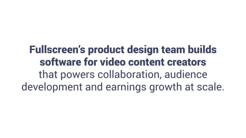 11 Fullscreen's product design team builds soft...